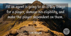 Agents Quotes, Lou Holtz Quote About Player, Damage, Agents: All An Agent Is Going...