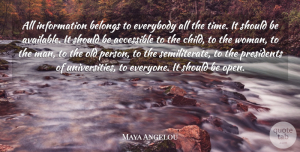 Everybody Quotes, Maya Angelou Quote About Accessible, Belongs, Everybody, Information, Presidents: All Information Belongs To Everybody...