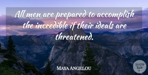 Courage Quotes, Maya Angelou Quote About Inspiring, Courage, Thoughtful: All Men Are Prepared To...