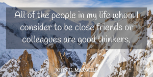 Leadership Quotes, John C. Maxwell Quote About Leadership, People, Close Friends: All Of The People In...