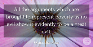Samuel Johnson Quote About Evil, Poverty, Argument: All The Arguments Which Are...