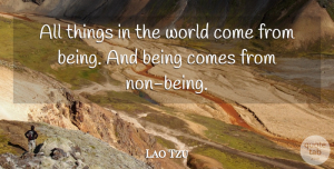 Lao Tzu Quote About undefined: All Things In The World...
