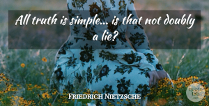 Truth Quotes, Friedrich Nietzsche Quote About Fake People, Truth, Lying: All Truth Is Simple Is...