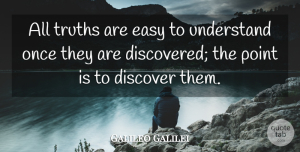 Galileo Galilei Quote About Inspirational, Truth, Science: All Truths Are Easy To...