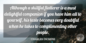 Charles Dickens Quote About Funny, People, Literature: Although A Skillful Flatterer Is...