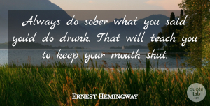 Clever Quotes, Ernest Hemingway Quote About Funny, Witty, Clever: Always Do Sober What You...