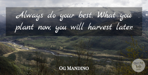Og Mandino Quote About Inspirational, Motivational, Uplifting: Always Do Your Best What...