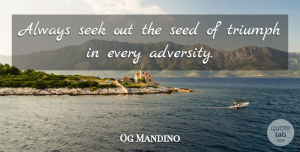 Adversity Quotes, Og Mandino Quote About Wisdom, Adversity, Seize The Day: Always Seek Out The Seed...