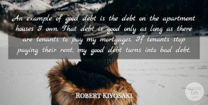 Apartment Quotes, Robert Kiyosaki Quote About Apartment, Bad, Example, Good, Houses: An Example Of Good Debt...