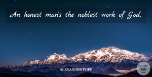 Alexander Pope Quote About Honesty, Character, Men: An Honest Mans The Noblest...