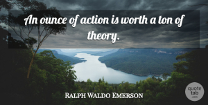 Entrepreneur Quotes, Ralph Waldo Emerson Quote About Inspirational, Entrepreneur, Action: An Ounce Of Action Is...