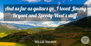 Willie Nelson Quote About Guitar, West, Stuff: And As Far As Guitars...