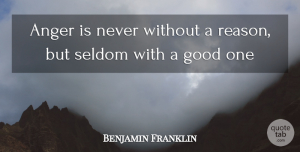 Benjamin Franklin Quote About Inspirational, Happiness, Wise: Anger Is Never Without A...