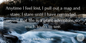 Angelina Jolie Quote About Adventure, Maps, Giants: Anytime I Feel Lost I...