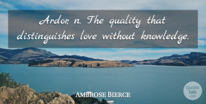 Ambrose Bierce Quote About American Journalist, Love: Ardor N The Quality That...