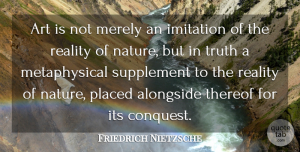 Truth Quotes, Friedrich Nietzsche Quote About Art, Nature, Truth: Art Is Not Merely An...
