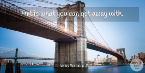 Creativity Quotes, Andy Warhol Quote About Art, Freedom, Creativity: Art Is What You Can...