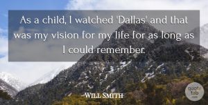 Will Smith Quote About Children, Long, Vision: As A Child I Watched...