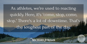 Michael Jordan Quote About Basketball, Sports, Athlete: As Athletes Were Used To...