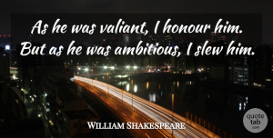 Ambition Quotes, William Shakespeare Quote About Funny, Life, Ambition: As He Was Valiant I...