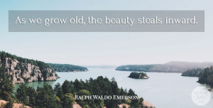 Happiness Quotes, Ralph Waldo Emerson Quote About Inspirational, Happiness, Beauty: As We Grow Old The...