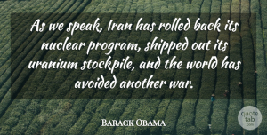 Barack Obama Quote About Avoided, Iran, Shipped, Uranium, War: As We Speak Iran Has...