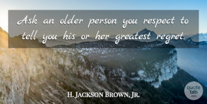 H. Jackson Brown, Jr. Quote About Regret, Persons, Asks: Ask An Older Person You...