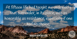 Choices Quotes, Maya Angelou Quote About Life, Choices, Caged Birds: At Fifteen Life Had Taught...