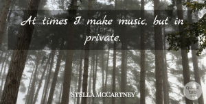 Stella McCartney Quote About undefined: At Times I Make Music...