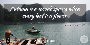 Albert Camus Quote About Encouraging, Nature, Spring: Autumn Is A Second Spring...