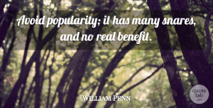 William Penn Quote About Real, Benefits, Rewards And Recognition: Avoid Popularity It Has Many...