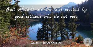 George Jean Nathan Quote About Freedom, Democracies Have, Political: Bad Officials Are The Ones...