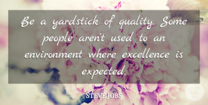Steve Jobs Quote About Inspirational, Leadership, Morning: Be A Yardstick Of Quality...