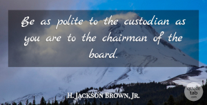 H. Jackson Brown, Jr. Quote About undefined: Be As Polite To The...