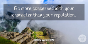 John Wooden Quote About Basketball, Motivational Sports, Character: Be More Concerned With Your...