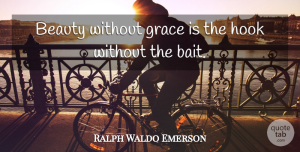 Beauty Quotes, Ralph Waldo Emerson Quote About Beauty, Grace, Hook: Beauty Without Grace Is The...