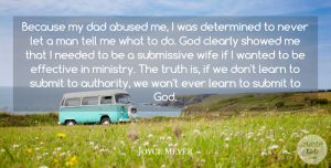 Dad Quotes, Joyce Meyer Quote About Dad, Men, Wife: Because My Dad Abused Me...