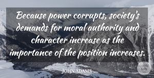 John Adams Quote About Leadership, Character, Persistence: Because Power Corrupts Societys Demands...