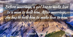 Love Quotes, Marilyn Monroe Quote About Love, Funny, Marriage: Before Marriage A Girl Has...