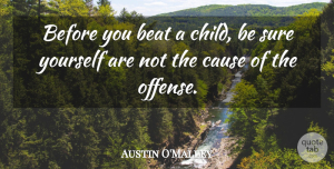 Austin O'Malley Quote About Children, Causes, Beats: Before You Beat A Child...