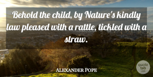 Alexander Pope Quote About Nature, Children, Law: Behold The Child By Natures...