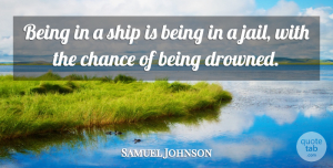 Travel Quotes, Samuel Johnson Quote About Travel, Jail, Sailing: Being In A Ship Is...