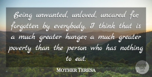 Thinking Quotes, Mother Teresa Quote About Sad, Sympathy, Thinking: Being Unwanted Unloved Uncared For...