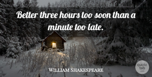 William Shakespeare Quote About Inspirational, Time, Lateness: Better Three Hours Too Soon...