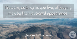Jean de La Fontaine Quote About Men, Judging People, Long: Beware So Long As You...