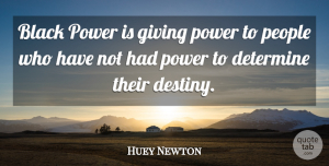 Huey Newton Quote About Destiny, Giving, People: Black Power Is Giving Power...