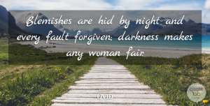 Fault Quotes, Ovid Quote About Darkness, Fault, Hid, Night, Woman: Blemishes Are Hid By Night...