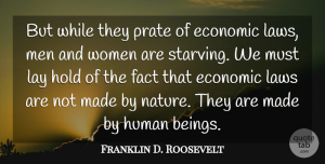 Franklin D. Roosevelt Quote About Nature, Men, Law: But While They Prate Of...