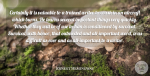 Ernest Hemingway Quote About Aircraft, Certainly, Crash, Learns, Several: Certainly It Is Valuable To...