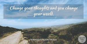 Norman Vincent Peale Quote About Inspirational, Motivational, Change: Change Your Thoughts And You...